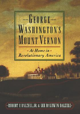 George Washington's Mount Vernon By Dalzell, Robert F./ Dalzell, Lee Baldwin