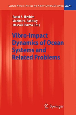 Vibro-Impact Dynamics of Ocean Systems and Related Problems By Ibrahim, Raouf A. (EDT)/ Babitsky, Vladimir I. (EDT)/ Okuma, Masaaki (EDT)